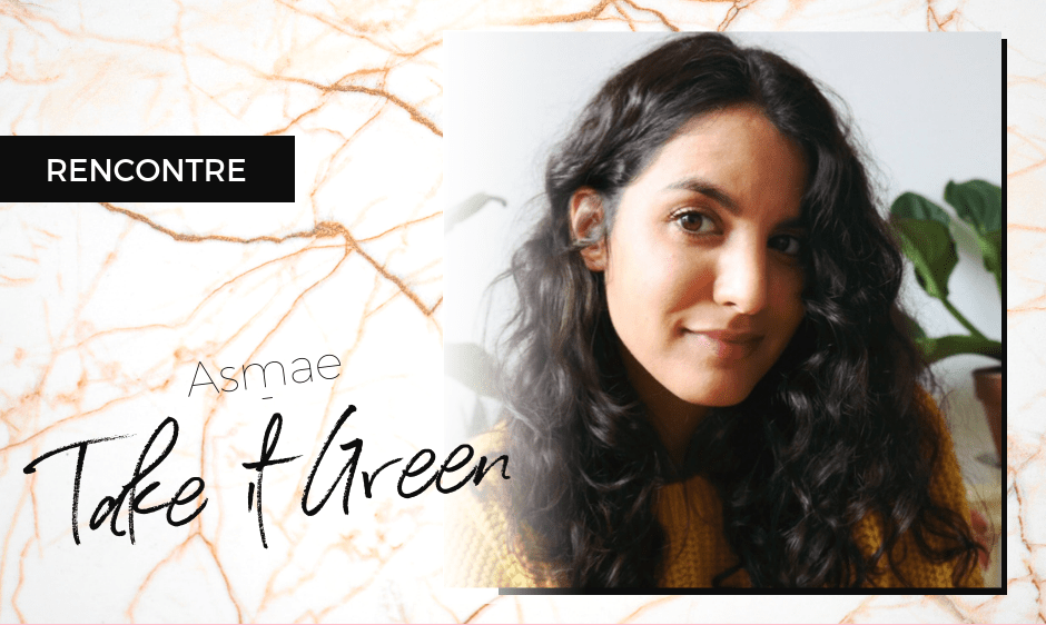 rencontre avec asmae de take it green